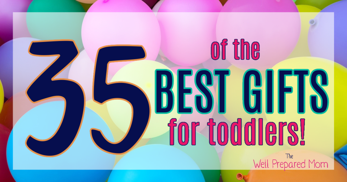 35 of the BEST GIFTS for Toddlers from The Well Prepared Mom