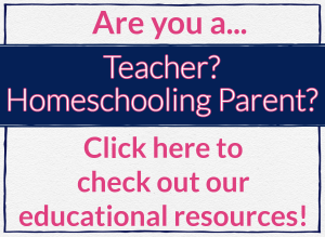 Are you a....teacher? Homeschooling Parent? Click here to check out our educational resources!