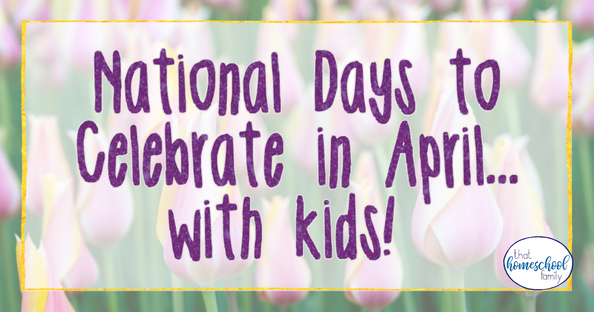 national days to celebrate in april with kids