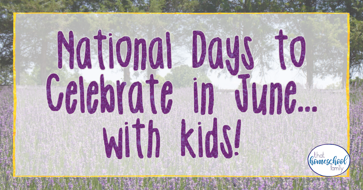 national days to celebrate in june with kids