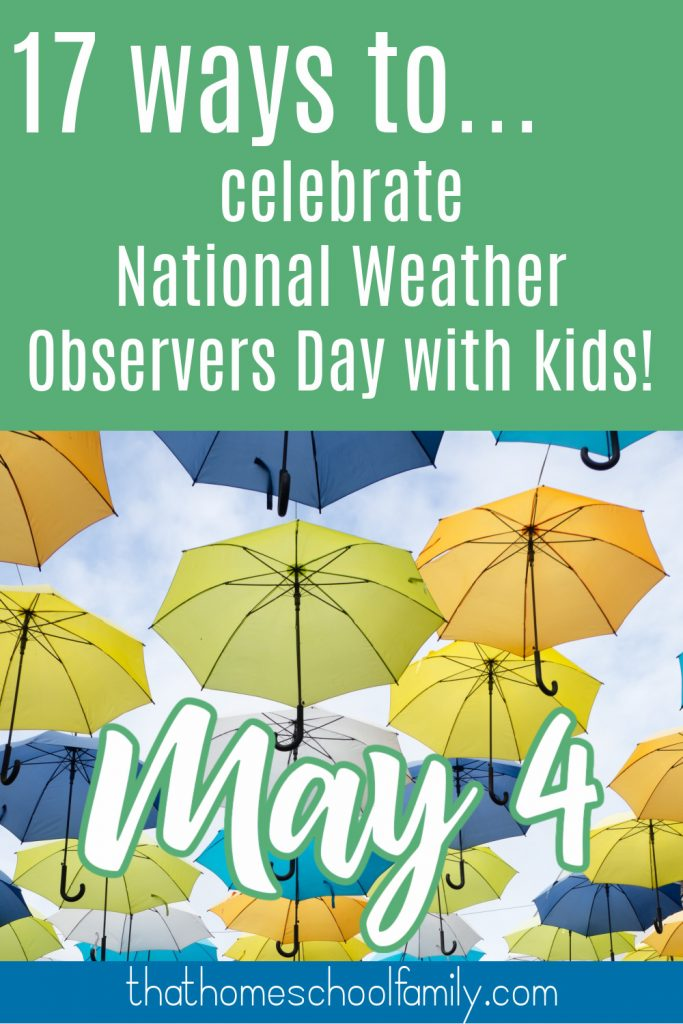 17 ways to celebrate national weather observers day with kids on May 4