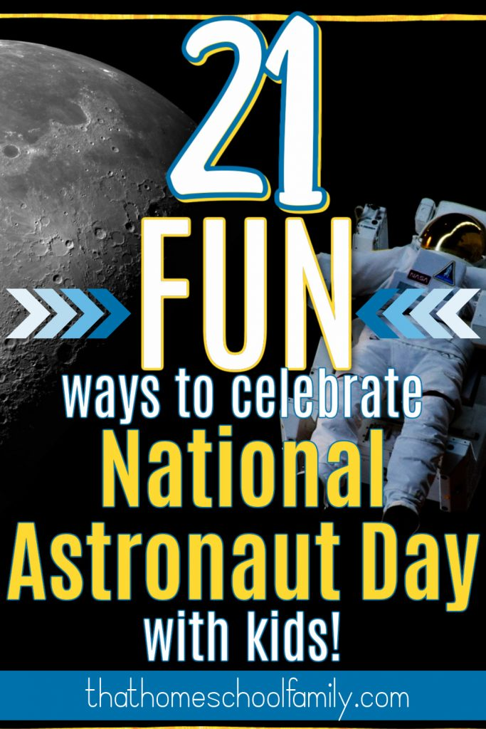 21 ways to celebrate National Astronaut Day with Kids!