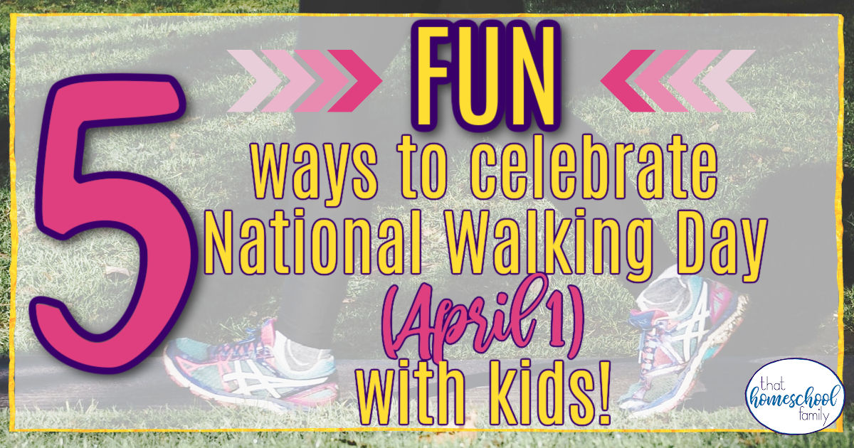 5 Fun Ways to Celebrate National Walking Day with Kids April 1