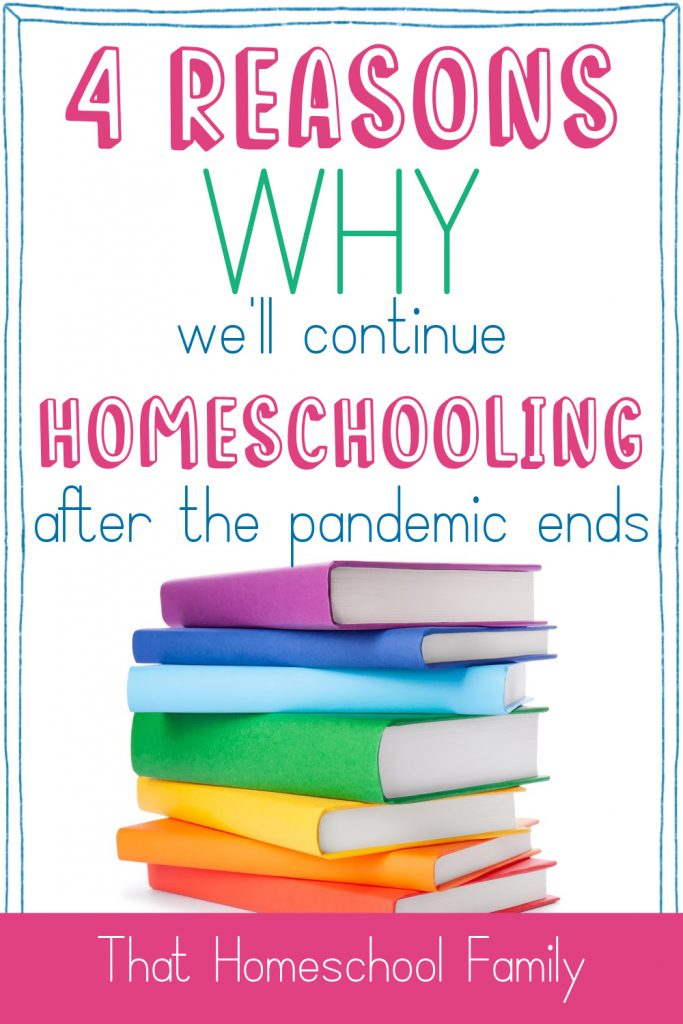 4 Reasons Why We'll Continue Homeschooling After the Pandemic Ends text with an image of a stack of books with rainbow-colored binding