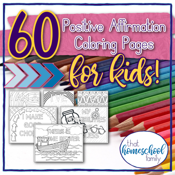 60 positive affirmation coloring pages for kids text with images of 5 coloring pages and colored pencils in the background from That Homeschool Family