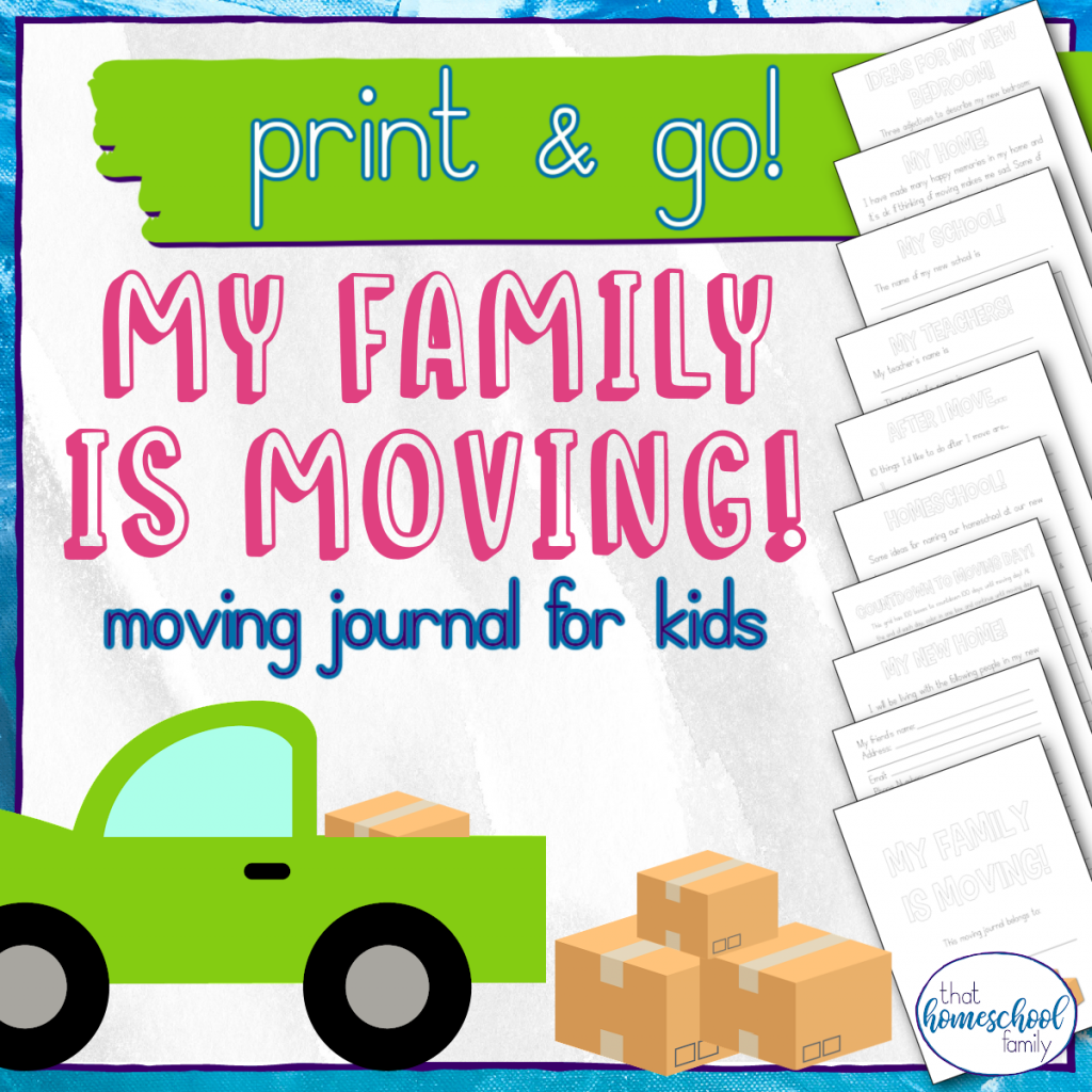 print and go! My Family is moving! moving journal for kids text with an image of a pickup truck with cardboard boxes ready for moving from the article 7 stress free ways to prepare kids for a move from That Homeshool Family written by Elizabeth Dukart